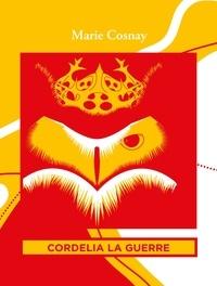 Marie Cosnay - Cordelia la Guerre.