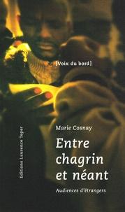 Marie Cosnay - Entre chagrin et néant - Audiences d'étrangers devant la Juge des libertés et de la détention, mai-septembre 2008.