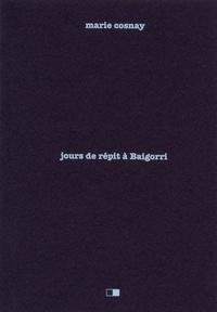 Marie Cosnay - Jours de répit à Baigorri.