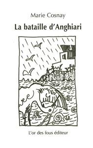 Marie Cosnay - La bataille d'Anghiari.