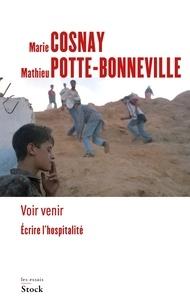 Marie Cosnay et Mathieu Potte-Bonneville - Voir venir. Écrire l'hospitalité.