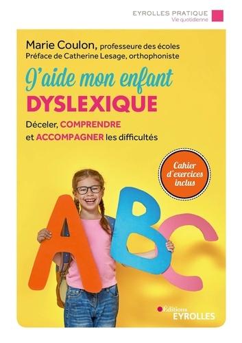 J'aide mon enfant dyslexique. Déceler, comprendre et accompagner les difficultés 3e édition