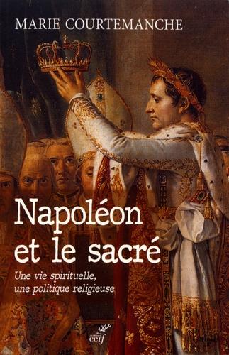 Napoléon et le sacré. Une vie spirituelle, une politique religieuse