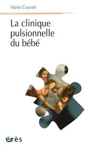 Marie Couvert - La clinique pulsionnelle du bébé.