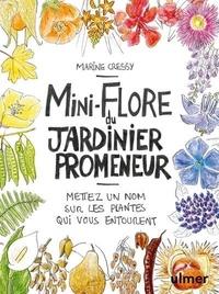 Marie Cressy - Mini-Flore du jardinier promeneur - Mettez un nom sur les plantes qui vous entourent.