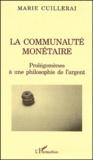 Marie Cuillerai - LA communauté monétaire. - Prolégomènes à une philosophie de l'argent.