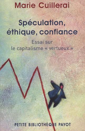 """Marie Cuillerai - Spéculation, éthique, confiance - Essai sur le capitalisme """"vertueux""""."""