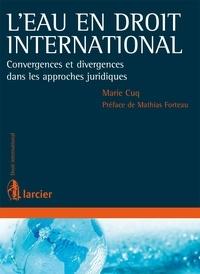 Marie Cuq - L'eau en droit international - Convergences et divergences dans les approches juridiques.