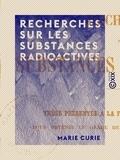 Marie Curie - Recherches sur les substances radioactives.