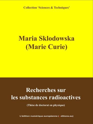 Recherches sur les substances radioactives. Thèse de doctorat en physique