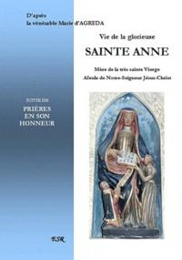 Marie d' Agréda - Vie de la glorieuse Sainte Anne, suivie de prières en son honneur.