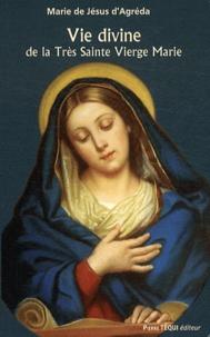 Marie d' Agréda - Vie divine de la Très Sainte Vierge Marie - Extraits de la Cité mystique de Dieu.