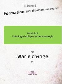 Marie D'ange - Formation en démonologie 1 : Formation en démonologie - Module 1 : Théologie biblique et démonologie.