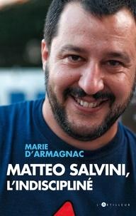 marie d'armagnac - Matteo Salvini, l'indiscipliné.