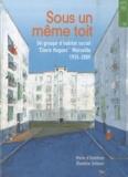 """Marie d' Hombres et Blandine Scherer - Sous un même toit - Un groupe d'habitat social : """"Clovis Hugues"""", Marseille, 1935-2009."""