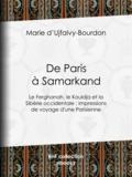 Marie d' Ujfalvy-Bourdon et Henri Thiriat - De Paris à Samarkand - Le Ferghanah, le Kouldja et la Sibérie occidentale : impressions de voyage d'une Parisienne.