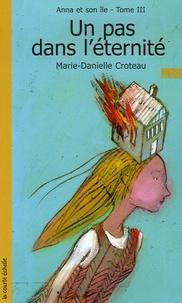 Marie-Danielle Croteau - Anna et son île Tome 3 : Un pas dans l'eternité.