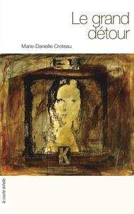 Marie-Danielle Croteau - Le grand détour.