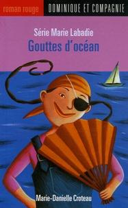 Marie-Danielle Croteau et Marie Lafrance - Marie Labadie  : Goutte d'océan.