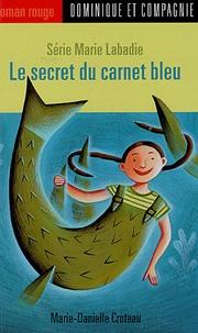 Marie-Danielle Croteau - Marie Labadie  : Le secret du carnet bleu.