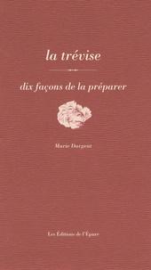 Marie Dargent - La trévise - Dix façons de la préparer.