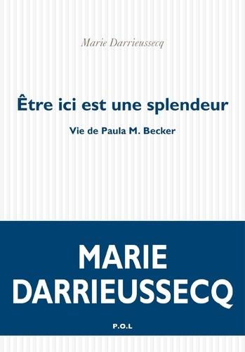 Etre ici est une splendeur - Marie Darrieussecq - Format PDF - 9782818039083 - 5,99 €