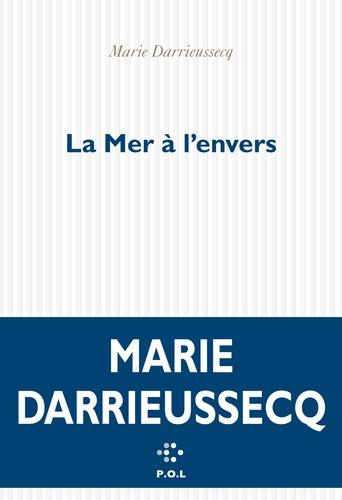 Marie Darrieussecq - La mer à l'envers.