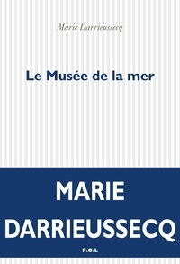 Marie Darrieussecq - Le Musée de la mer.