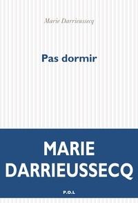 Marie Darrieussecq - Pas dormir.