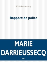 Marie Darrieussecq - Rapport de police - Accusations de plagiat et autres modes de surveillance de la fiction.