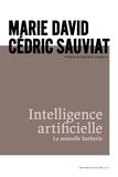 Marie David et Cédric Sauviat - Intelligence artificielle - La nouvelle barbarie.