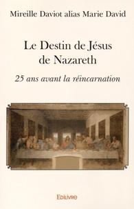 Le destin de Jésus de Nazareth- 25 ans avant la réincarnation - Marie David |