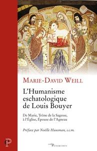 Marie-David Weill et Marie-David Weill - L'Humanisme eschatologique de Louis Bouyer - De Marie, Trône de la Sagesse, à l'Église, Épouse de l'Agneau.