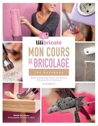 Marie Davideau - Mon cours de bricolage Lilibricole - Les basiques.