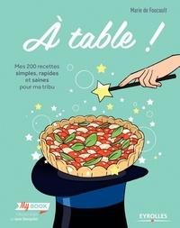 A table! - Mes 200 recettes simples, rapides et saines pour ma tribu.pdf