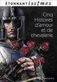 Marie De France - Cinq Histoires d'amour et de chevalerie - D'après les Lais de Marie de France.