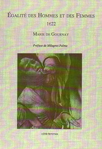 Marie de Gournay - Egalité des hommes et des femmes, 1622 - Et Grief des dames.