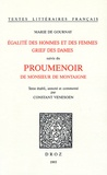 Marie de Gournay - L'Egalité des hommes et des femmes ; Grief des Dames - Suivis du Proumenoir de Monsieur Montaigne.