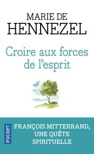 Marie de Hennezel - Croire aux forces de l'esprit.