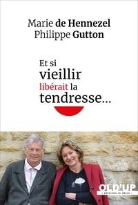 Marie de Hennezel et Philippe Gutton - Et si vieillir libérait la tendresse….