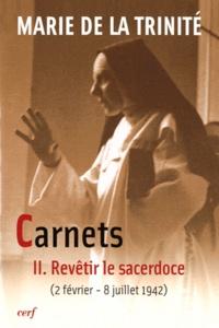 Marie de la Trinité - Carnets - Tome 2, Revêtir le sacerdoce (2 février 1942 - 8 juillet 1942).