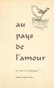 Marie de Ladherpe - Au pays de l'amour.