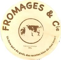 Marie de Metz Noblat - Fromages & Cie - Un livre qui a du goût, des recettes bien de chez nous !.