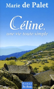 Téléchargements gratuits de livres numériques Céline, une vie toute simple 9782844947925 par Marie de Palet