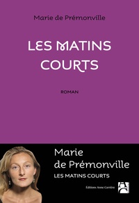 Marie de Prémonville - Les matins courts.