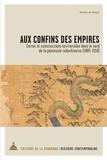 Marie de Rugy - Aux confins des empires - Cartes et constructions territoriales dans le nord de la péninsule Indochinoise (1885-1914).