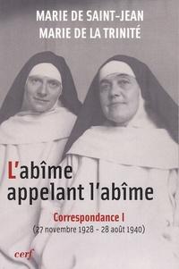 Marie de Saint-Jean et  Marie de la Trinité - L'abîme appelant l'abîme, correspondance - Tome 1, 27 novembre 1928 - 28 août 1940.
