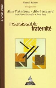 Marie de Solemne - Insaisissable fraternité - [dialogue avec Alain Finkielkraut, Alain Jacquard, Jean-Pierre Schneider, frère Jean.