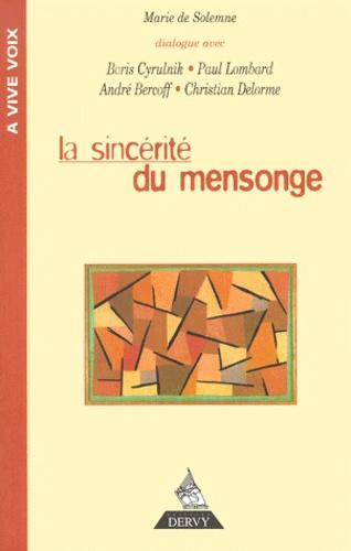 Marie de Solemne - La sincérité du mensonge - [dialogue avec Boris Cyrulnik, Paul Lombard, André Bercoff, Christian Delorme.