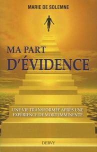 Marie de Solemne - Ma part d'évidence - Une vie transformée après une expérience de mort imminente.